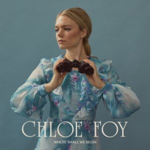 Where Shall We Begin is a blissfully bittersweet body of music from Chloe Foy