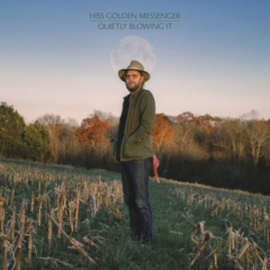 Hiss Golden Messenger's tenth outing Quietly Blowing It is filled with pure emotional sincerity