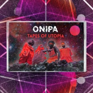 Onipa are all about spiritual engagement on Tapes Of Utopia